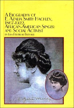 A Biography of E. Azalia Smith Hackley (1867-1922), African-American singer and Social Activist