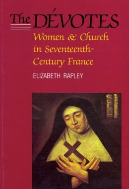 The Devotes: Women and Church in Seventeenth-Century France