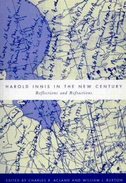 Harold Innis in the New Century: Reflections and Refractions