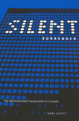 Silent Surrender: The Multinational Corporation in Canada