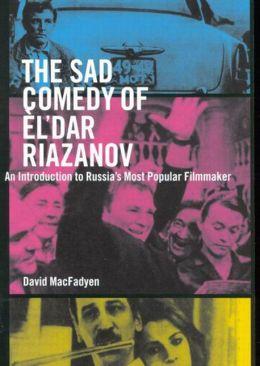 The Sad Comedy of El'dar Riazanov: An Introduction to Russias Most Popular Filmmaker