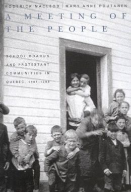 A Meeting of the People: School Boards and Protestant Communities in Quebec, 1801-1998