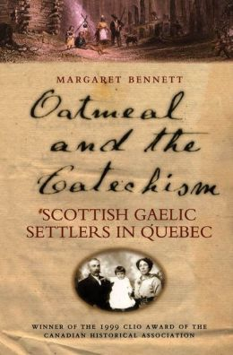 Oatmeal and the Catechism: Scottish Gaelic Settlers in Quebec