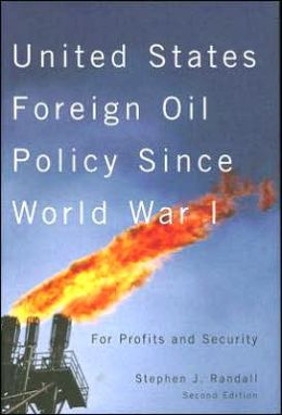 United States Foreign Oil Policy since World War I: For Profits and Security