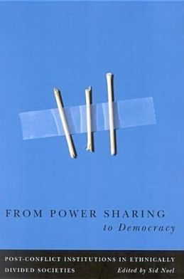 From Power Sharing to Democracy: Post-Conflict Institutions in Ethnically Divided Societies
