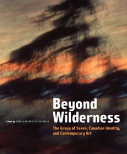 Beyond Wilderness: The Group of Seven, Canadian Identity and Contemporary Art