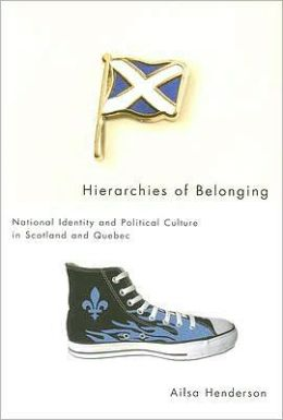 Hierarchies of Belonging: National Identity and Political Culture in Scotland and Quebec