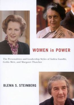 Women in Power: The Personalities and Leadership Styles of Indira Gandhi, Golda Meir, and Margaret Thatcher