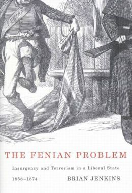 The Fenian Problem: Insurgency and Terrorism in a Liberal State, 1858-1874