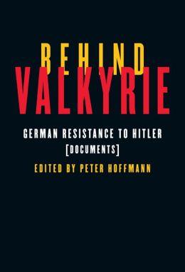 Behind Valkyrie: German Resistance to Hitler