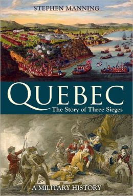 Quebec: The Story of Three Sieges