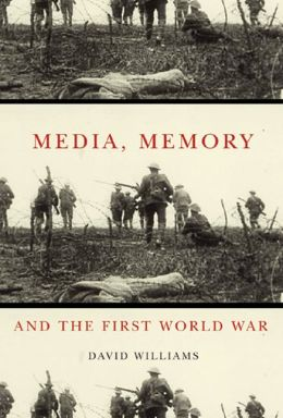 Media, Memory, and the First World War
