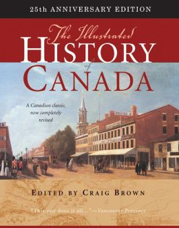 The Illustrated History of Canada: 25th Anniversary Edition