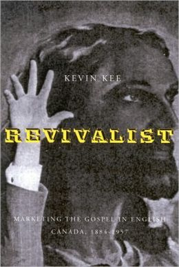 Revivalists: Marketing the Gospel in English Canada, 1884-1957