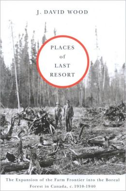 Places of Last Resort: The Expansion of the Farm Frontier into the Boreal Forest in Canada C., 1910-1940