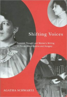 Shifting Voices: Feminist Thought and Women's Writing in Fin-de-Siecle Austria and Hungary