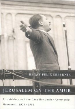 Jerusalem on the Amur: Birobidzhan and the Canadian Jewish Communist Movement, 1924-1951
