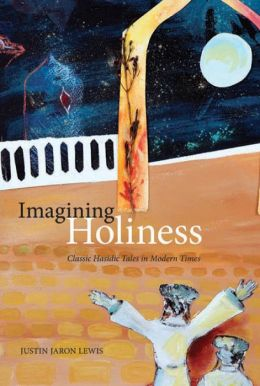 Imagining Holiness: Classic Hasidic Tales in Modern Times