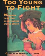 Too Young to Fight: Memories from Our Youth During World War II