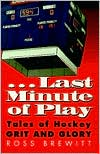 Last Minute of Play: Tales of Hockey Grit and Glory
