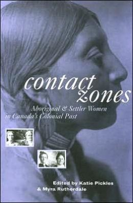 Contact Zones: Aboriginal and Settler Women in Canada's Colonial Past