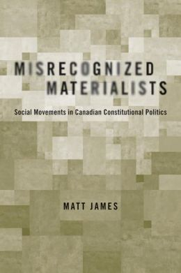 Misrecognized Materialists: Social Movements in Canadian Constitutional Politics