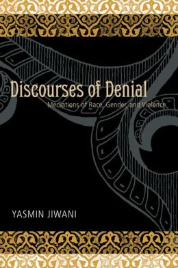 Discourses of Denial: Mediations of Race, Gender, and Violence