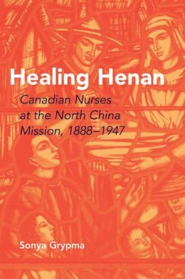 Healing Henan: Canadian Nurses at the North China Mission, 1888-1947