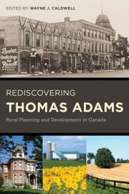 Rediscovering Thomas Adams : Rural Planning and Development in Canada
