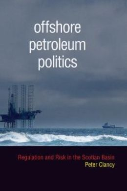 Offshore Petroleum Politics : Regulation and Risk in the Scotian Basin