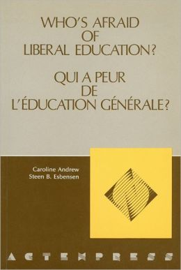 Who's Afraid of Liberal Education?: Proceedings of the National Conference Organized by the Social Science Federation of Canada and Held in Ottawa, Ontario, September 30th-October 1st, 1988