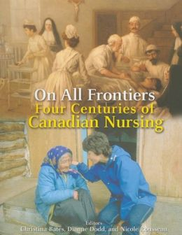 On All Frontiers: Four Centuries of Canadian Nursing