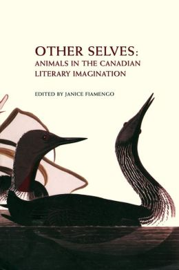 Other Selves: Animals in the Canadian Literary Imagination