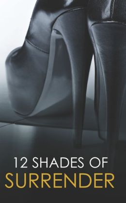 12 Shades of Surrender: Chance of a Lifetime\The Challenge\Taste of Pleasure\Seven Day Loan\Taking Her Boss\Under His Hand