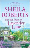 Book Cover Image. Title: The Tea Shop on Lavender Lane, Author: Sheila Roberts