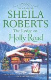 Book Cover Image. Title: The Lodge on Holly Road, Author: Sheila Roberts