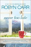 Book Cover Image. Title: Never Too Late, Author: Robyn Carr