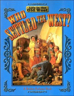 Who Settled the West? (Life in the Old West Series)