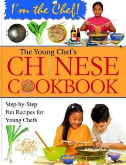 The Young Chef's Chinese Cookbook: Step-by-Step Fun Recipes for Young Chefs