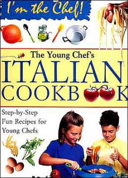 The Young Chef's Italian Cookbook: Step-by-Step Fun Recipes for Young Chefs