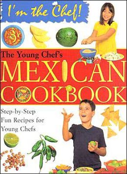 The Young Chef's Mexican Cookbook: Step-by-Step Fun Recipes for Young Chefs