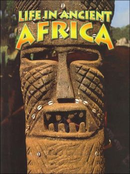 Life in Ancient Africa (Peoples of the Ancient World Series)