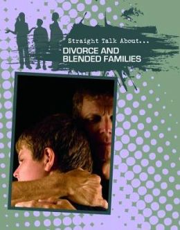 Divorce and Blended Families (Straight Talk About Series)