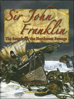 Sir John Franklin: The Search for the Northwest Passage