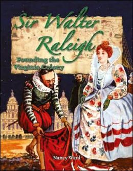 Sir Walter Raleigh: Founding the Virginia Colony