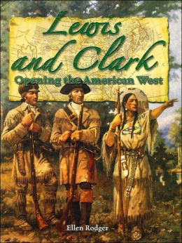 Lewis and Clark: Opening the American West (In the Footsteps of Explorers Series)