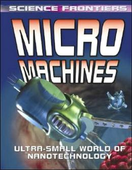 Micro Machines: Ultra-Small World of Nanotechnology