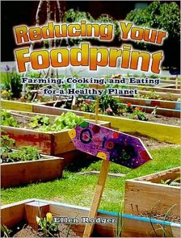 Reducing Your Foodprint: Farming, Cooking, and Eating for a Healthy Planet