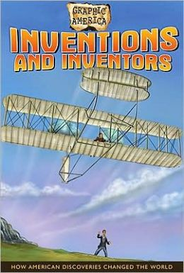 Inventions and Inventors: How American Discoveries Changed the World