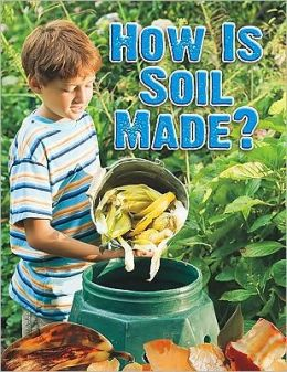 How Is Soil Made?
